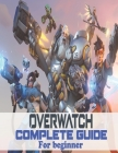Overwatch: Complete Guide for Beginners: Become a Pro Player in Overwatch Cover Image