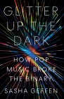 Glitter Up the Dark: How Pop Music Broke the Binary (American Music) Cover Image