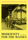 Modernity for the Masses: Antonio Bonet's Dreams for Buenos Aires (Lateral Exchanges: Architecture) Cover Image