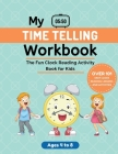 My Time Telling Workbook: The Fun Clock Reading Activity & Time Telling Practice Book for Kids Ages 4-8 Years Old Cover Image