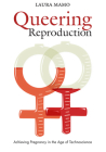 Queering Reproduction: Achieving Pregnancy in the Age of Technoscience Cover Image