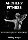 Archery Fitness: Physical Training for The Modern Archer Cover Image