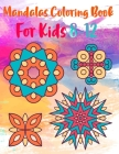 Mandalas Coloring Book For kids 8-12: Easy and Big Mandalas to Color for Relaxation For Children And beginners Cover Image
