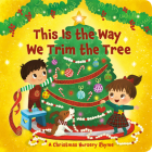 This Is the Way We Trim the Tree: A Christmas Nursery Rhyme Cover Image