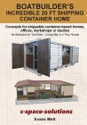 Boat Builder's Incredible 20 ft Shipping Container Home: Concepts for shippable container-based homes, offices, workshops or studios Cover Image