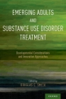 Emerging Adults and Substance Use Disorder Treatment: Developmental Considerations and Innovative Approaches Cover Image