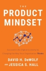 The Product Mindset: Succeed in the Digital Economy by Changing the Way Your Organization Thinks Cover Image