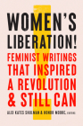 Women's Liberation!: Feminist Writings that Inspired a Revolution & Still Can Cover Image