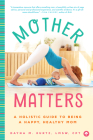 Mother Matters: A Holistic Guide to Being a Happy, Healthy Mom Cover Image