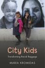 City Kids: Transforming Racial Baggage (Rutgers Series in Childhood Studies) Cover Image