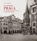 Un Viandante a Praga: Nei Luoghi Della Storia E Della Letteratura Con Angelo Maria Ripellino Cover Image