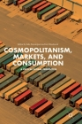 Cosmopolitanism, Markets, and Consumption: A Critical Global Perspective Cover Image