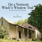 On a Vermont Witch's Window Trail a Pictorial Trail Guide Cover Image