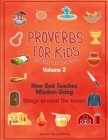 Proverbs for Kids and those who love them Volume 2: How God Teaches Wisdom Using things around the house Cover Image
