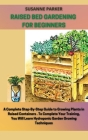 Raised Bed Gardening for Beginners: a complete step-by-step guide to growing plants in raised containers. To complete your training, you will learn hy Cover Image