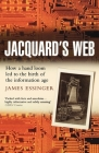 Jacquard's Web: How a Hand-Loom Led to the Birth of the Information Age Cover Image
