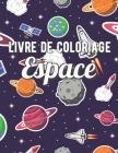 Livre de Coloriage Espace: Livre de Coloriage Enfant 4-9 ans - Astronaute, Fusées, Planètes, Soucoupe Volante, OVNI, etc Cover Image