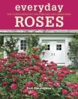 Everyday Roses: How to Grow Knock Out(r) and Other Easy-Care Garden Roses Cover Image
