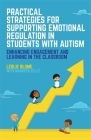 Practical Strategies for Supporting Emotional Regulation in Students with Autism: Enhancing Engagement and Learning in the Classroom Cover Image