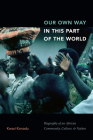 Our Own Way in This Part of the World: Biography of an African Community, Culture, and Nation Cover Image