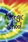 Allergic To School: Notebook Journal Composition Blank Lined Diary Notepad 120 Pages Paperback Rainbow Spiral Stoner Cover Image