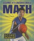 Score with Basketball Math (Score with Sports Math (Enslow)) Cover Image