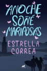 Anoche soñé mariposas / I Dreamt of Butterflies Last Night Cover Image