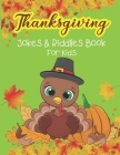 Thanksgiving Jokes & Riddles Book For Kids: A Fun Collection Of Thanksgiving Riddles and Jokes for the whole family / Jokes and Riddles that Kids Teen Cover Image