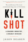 Kill Shot: A Shadow Industry, a Deadly Disease Cover Image