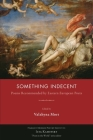Something Indecent: Poems Recommended by Eastern European Poets Cover Image