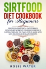 Sirtfood Diet cookbook for beginners: Discover how to get A Flat Stomach WITHOUT Abs workout! Your Only Exercise is Flipping Through the Pages of This Cover Image