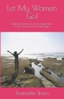 Let My Women Go!: Setting Women Free From Oppression in the Church and in Marriage Cover Image