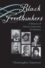 Black Freethinkers: A History of African American Secularism (Critical Insurgencies) Cover Image