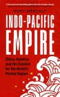 Indo-Pacific Empire: China, America and the Contest for the World's Pivotal Region (Contemporary American and Canadian Writers) Cover Image
