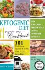 Ketogenic Diet Instant Pot Cookbook for Cracked Weight Loss and a Healthier Life: 101 Delicious, Quick & Easy Low Carb Keto Diet Instant Pot Recipes(f Cover Image