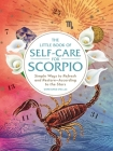 The Little Book of Self-Care for Scorpio: Simple Ways to Refresh and Restore—According to the Stars (Astrology Self-Care) Cover Image