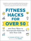 Fitness Hacks for over 50: 300 Easy Ways to Incorporate Exercise Into Your Life Cover Image
