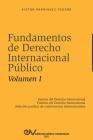 FUNDAMENTOS DE DERECHO INTERNACIONAL PÚBLICO. Volumen I: Sujetos de Derecho Internacional; Fuentes del Derecho Internacional; Solución Pacífica de Con Cover Image