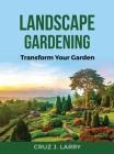 Landscape Gardening: Transform Your Garden Cover Image