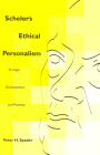 Scheler's Ethical Personalism: Its Logic, Development, and Promise (Perspectives in Continental Philosophy) Cover Image