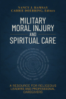 Military Moral Injury and Spiritual Care: A Resource for Religious Leaders and Professional Caregivers Cover Image