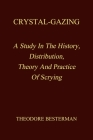 Crystal-Gazing: A Study In The History, Distribution, Theory And Practice Of Scrying Cover Image