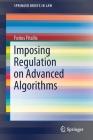 Imposing Regulation on Advanced Algorithms (Springerbriefs in Law) Cover Image