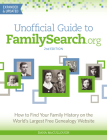 Unofficial Guide to Familysearch.Org: How to Find Your Family History on the World's Largest Free Genealogy Website Cover Image