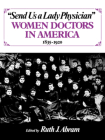 Send Us a Lady Physician: Women Doctors in America, 1835-1920 Cover Image