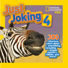 National Geographic Kids Just Joking 4: 300 Hilarious Jokes About Everything, Including Tongue Twisters, Riddles, and More! Cover Image