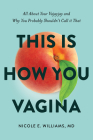 This Is How You Vagina: All about Your Vajayjay and Why You Probably Shouldn't Call It That Cover Image