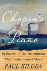 Chopin's Piano: In Search of the Instrument that Transformed Music Cover Image