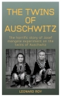 The Twins Of Auschwitz: The Horrific Story Of Josef Mengele Experiment On The Twins Of Auschwitz Cover Image