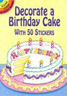 Decorate a Birthday Cake: With 50 Stickers (Dover Little Activity Books) Cover Image
